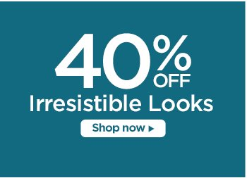 40% off irresistible looks
