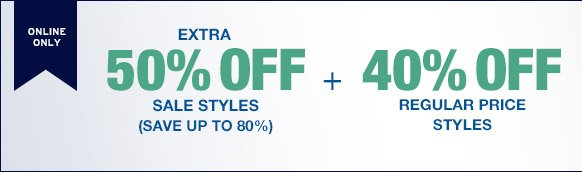 ONLINE ONLY | EXTRA 50% OFF SALE STYLES (SAVE UP TO 80%) + 40% OFF REGULAR PRICE STYLES