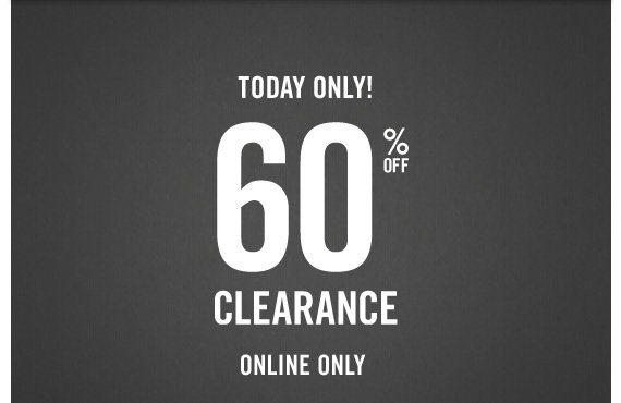 TODAY ONLY!  60% OFF CLEARANCE ONLINE ONLY
