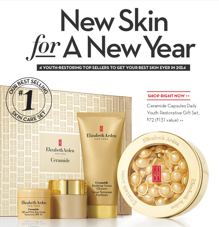 New Skin for A New Year. 4 YOUTH-RESTORING TOP SELLERS TO GET YOUR BEST SKIN EVER IN 2014. SHOP RIGHT NOW. Ceramide Capsules Daily Youth Restorative Gift Set, $72 ($131 value).