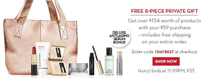FREE 8-PIECE PRIVATE GIFT. Get over $134 worth of products with your $59 purchase—includes free shipping on your entire order. Enter code 1DAYBEST at checkout.  DELUXE ANTI-AGING SERUM BONUS. SHOP NOW. Hurry! Ends at 11:59PM, PST.