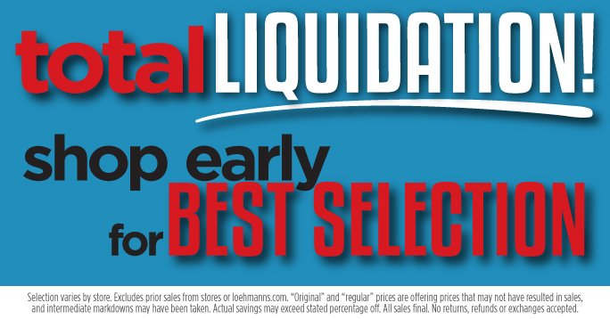 Total liquidation! Shop early for best selection. Selection varies by store. Excludes prior sales from stores and loehmanns.com. Original and regular prices  are offering prices that may not have resulted in sales, and intermediate markdowns may have been taken. Actual savings may exceed stated percentage off. All sales final. No returns, refunds or exchanges accepted.