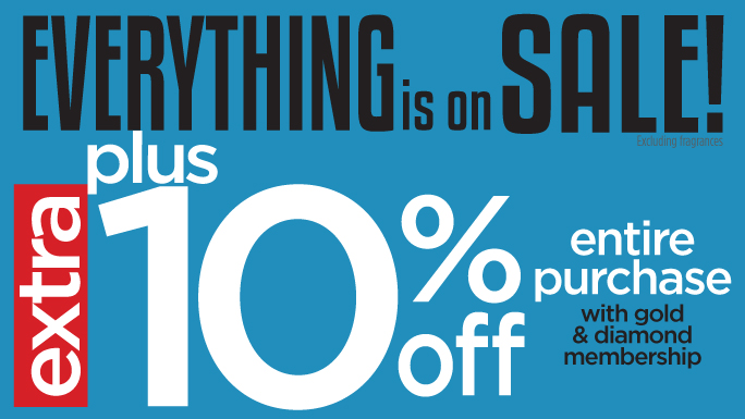 Everything is on sale! + extra 10% off entire purchase with gold & diamond membership.