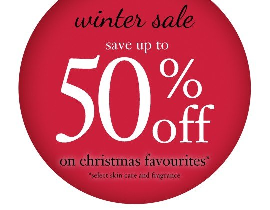 winter sale save up to 50% off on christmas favourites *select skin care and fragrance
