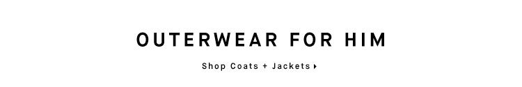 OUTWEAR FOR HIM - Shop Coats + Jackets