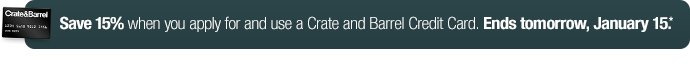 save 15% when you apply for an use a Crate  and Barrel Credit Card.