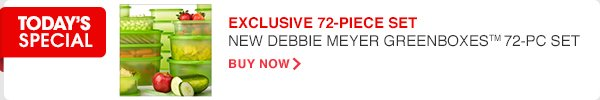TODAY'S SPECIAL   EXCLUSIVE 72-PIECE SET   NEW DEBBIE MEYER GREENBOXES™ 72-PC SET - BUY NOW