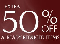 EXTRA 50% ALREADY REDUCED ITEMS