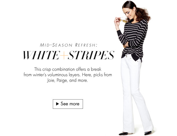 Crisp striped tops and white pants offer a break from winter's voluminous layers--check out our top picks from brands like Joie, Paige, and more.