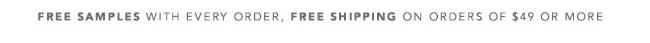 Free samples with every order, Free shipping on orders of $49 or more