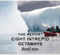 The Report: Eight Intrepid Getaways. Read now