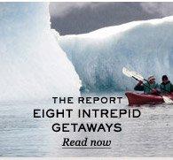 The Report: Eight Intrepid Getaways. Read now