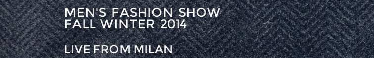 MEN'S FASHION SHOW FALL WINTER 2014 LIVE FROM MILAN
