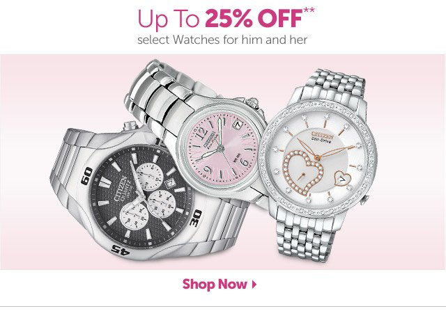 Up To 25% OFF** select Watches for him and her