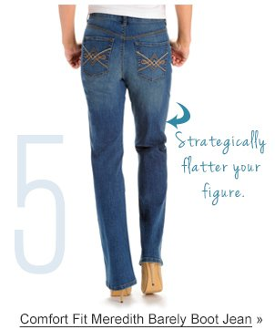 5 Strategically flatter your figure. Comfort Fit Meredith Barely Boot Jean »