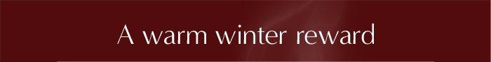 A warm winter reward
