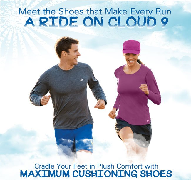 Meet the Shoes that Make Every Run a Ride on Cloud 9. Cradle Your Feet in Plush Comfort with Maximum Cushioning Shoes.