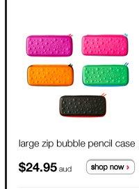 large zip bubble pencil case $24.95aud - shop now >