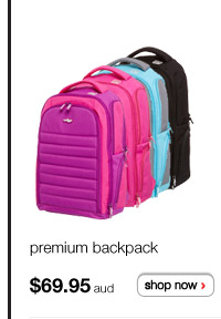 premium backpack $69.95aud - shop now >
