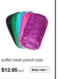puffer mesh pencil case $12.95aud - shop now >