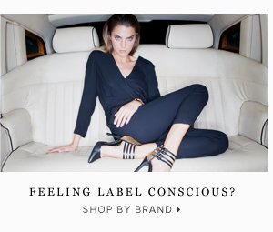 Feeling Label Conscious? - - Shop by Brand: