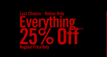 LAST CHANCE - ONLINE ONLY - EVERYTHING 25% OFF**