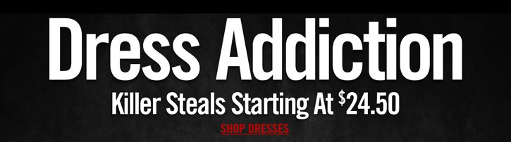DRESS ADDICTION - KILLER STEALS STARTING AT $24.50 - SHOP DRESSES