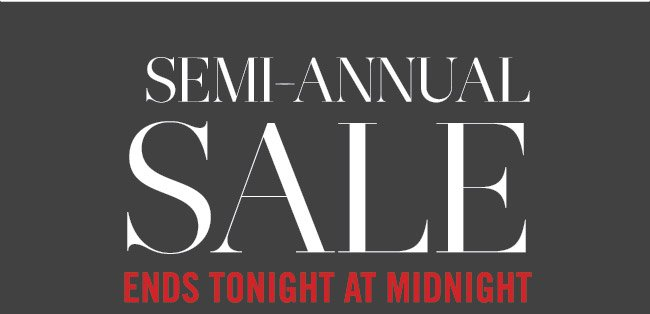 Semi-Annual Sale Ends Tonight At Midnight