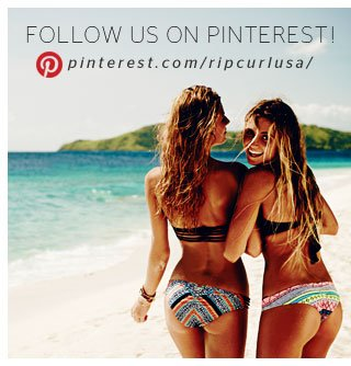 FOLLOW US ON PINTEREST! - pinterest.com/ripcurlusa/