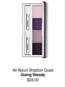 All About Shadow Quad. Going Steady. $28.00