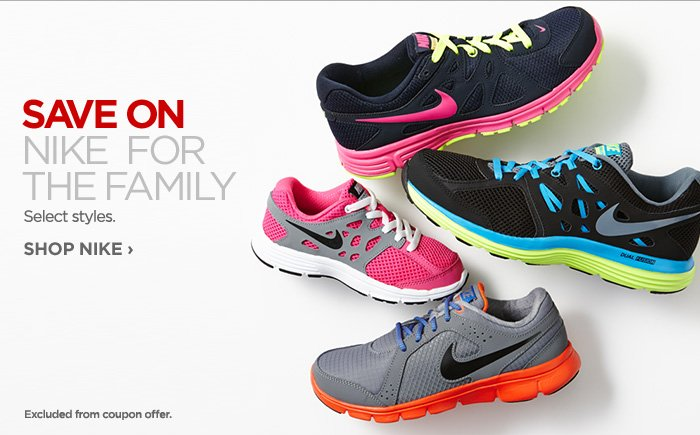 SAVE ON NIKE FOR THE FAMILY. Select Styles.           	           	SHOP NIKE ›           	           	           	Excluded from coupon offer.
