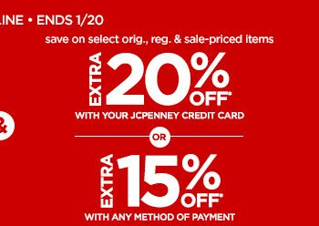 save on select orig., reg. & sale-priced items            	           	EXTRA 20% OFF* WITH YOUR JCPENNEY CREDIT CARD - OR - EXTRA 15% OFF* WITH ANY METHOD OF PAYMENT