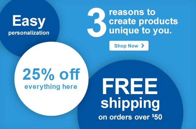 3 reasons to create products unique to you. Easy personalization - 25% off everything here - FREE shipping on orders over $50 Shop Now ›
