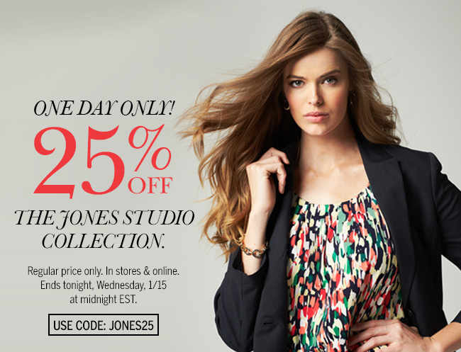 One Day Only! 25% off the Jones Studio Collection. Regular price only. In stores & online. Ends tonight, Wednesday, 1/15 at midnight EST. Use code: JONES25