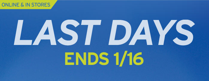 Last Days! Ends 1/16