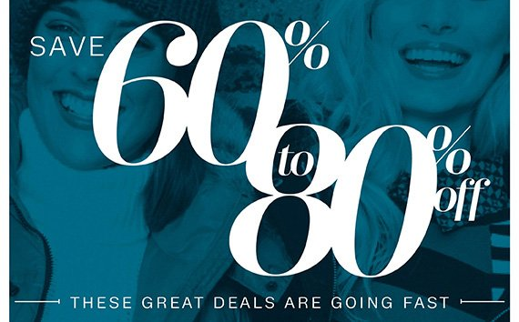 Save 60% to 80% Off. These Great Deals Are Going Fast.