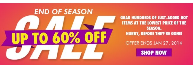 END OF SEASON SALE Up to 60% off SHOP NOW