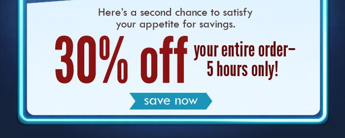 30% off your entire online order! 5 hours only! Click to shop now.