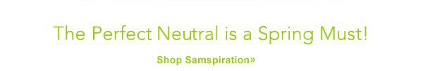 The Perfect Neutral is a Spring Must! Shop Samspiration.