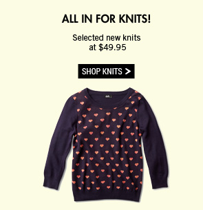 All in for Knits! Selected new knits at $49.95. Shop Knits >