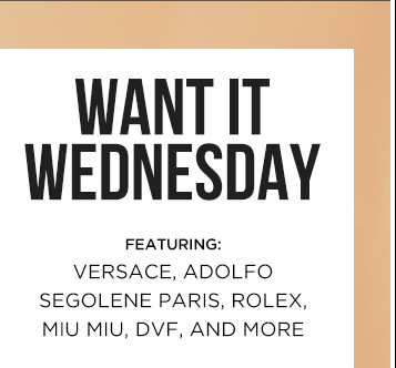 Want it Wednesday. Featuring: Versace, Adolfo Segolene Paris, Rolex, Miu Miu, DVF & more