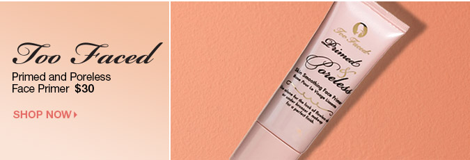 Primed and Poreless Face Primer > Shop Too Faced Cosmetics