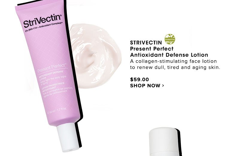 StriVectin Present Perfect Antioxidant Defense Lotion A collagen-stimulating face lotion to renew dull, tired and aging skin.$59.00 Shop Now>>