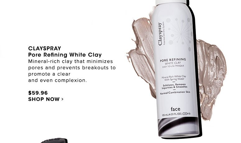 Clayspray Pore Refining White Clay Mineral-rich clay that minimizes pores and prevents breakouts to promote a clear and even complexion. $59.96 Shop Now>>