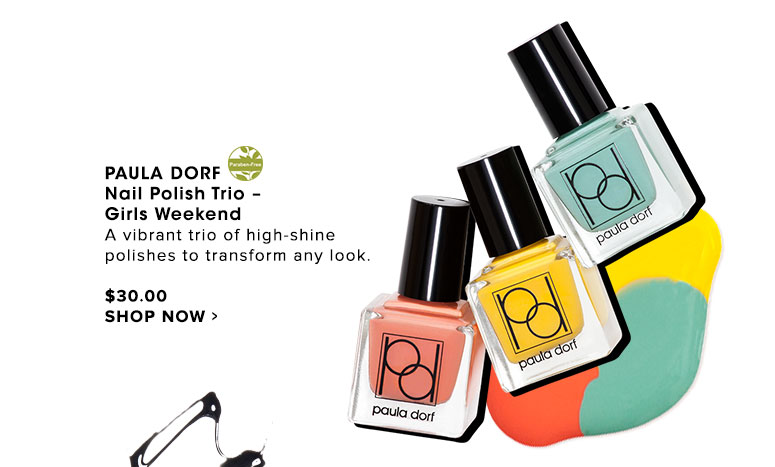 Paula DorfNail Polish Trio – Girls Weekend A vibrant trio of high-shine polishes to transform any look. $30.00 Shop Now>>