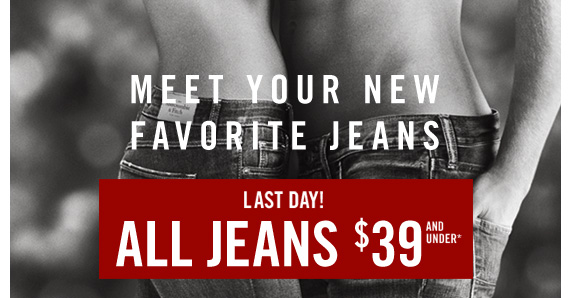 MEET YOUR NEW FAVORITE JEANS LAST DAY! ALL JEANS $39