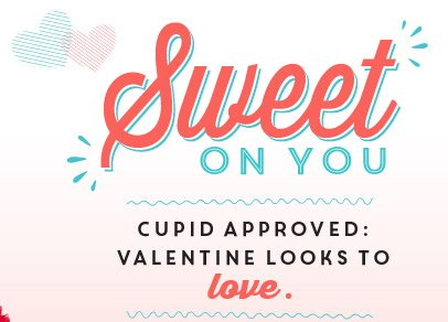 Sweet ON YOU | CUPID APPROVED: VALENTINE LOOKS TO love.