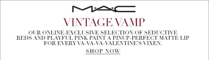MAC VINTAGE VAMP Our online-exclusive selection of seductive reds and playful pink paint a pinup-perfect matte lip for every va-va-va-Valentine's vixen. SHOP NOW