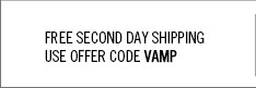 Free Second Day Shipping. Use offer code VAMP.