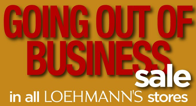 Going Out of Business sale in all Loehmann's stores